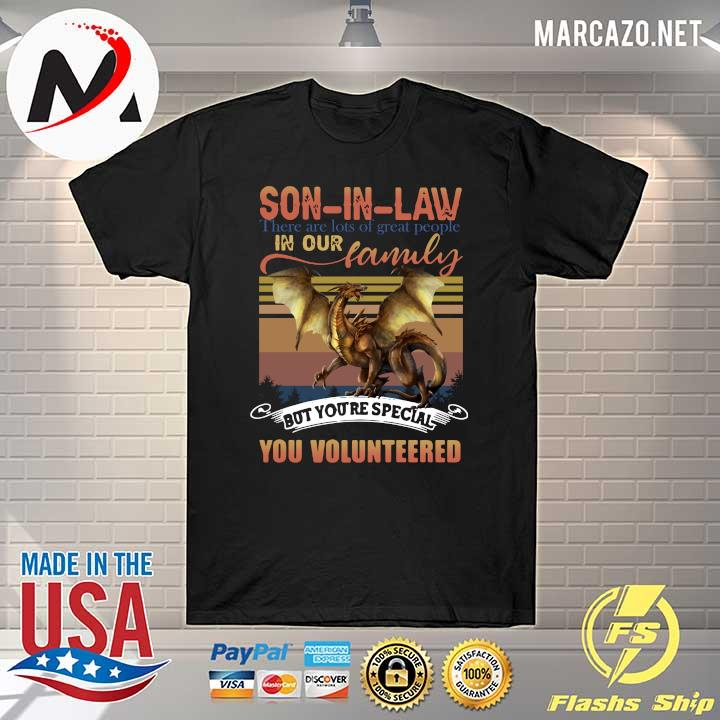 Awesome son in law there are lots of great people in our family but you're special you volunteered shirt