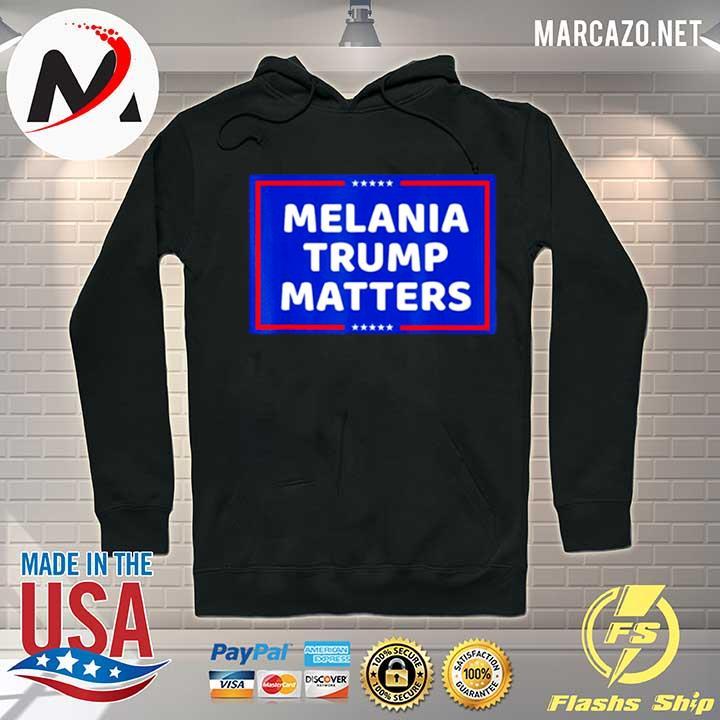 Melania Trump matters 2021 s Hoodie