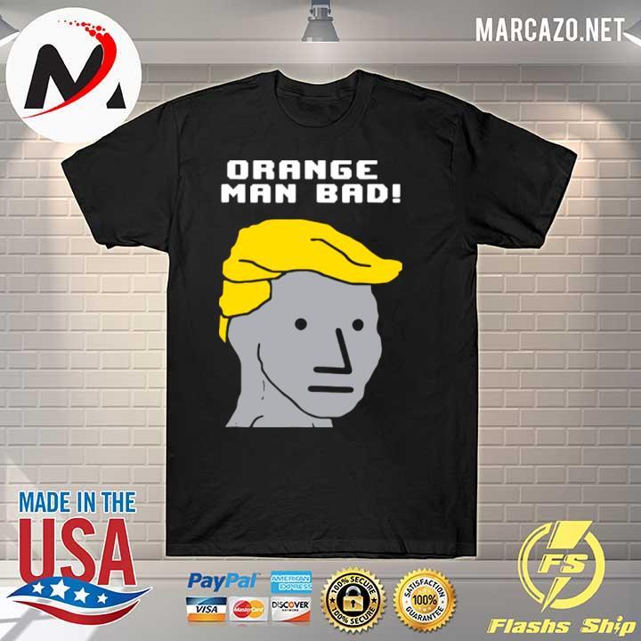 Orange Man Bad Npc Wojak shirt