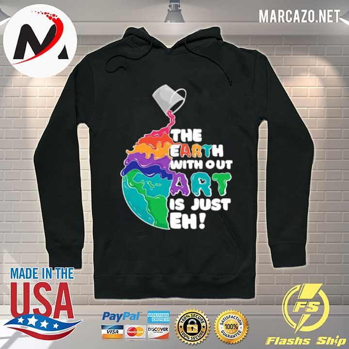 The Earth Without Art Is Just Eh s Hoodie