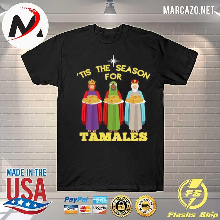 Tis The Season For Tamales A Funny Mexican Christmas Tamale shirt