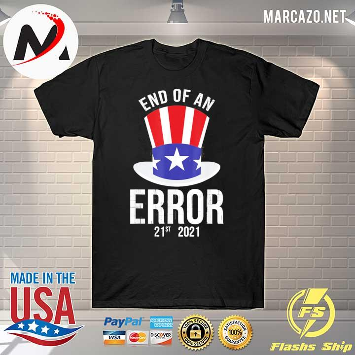 012021 the end of an error gift I fun political antI gift shirt