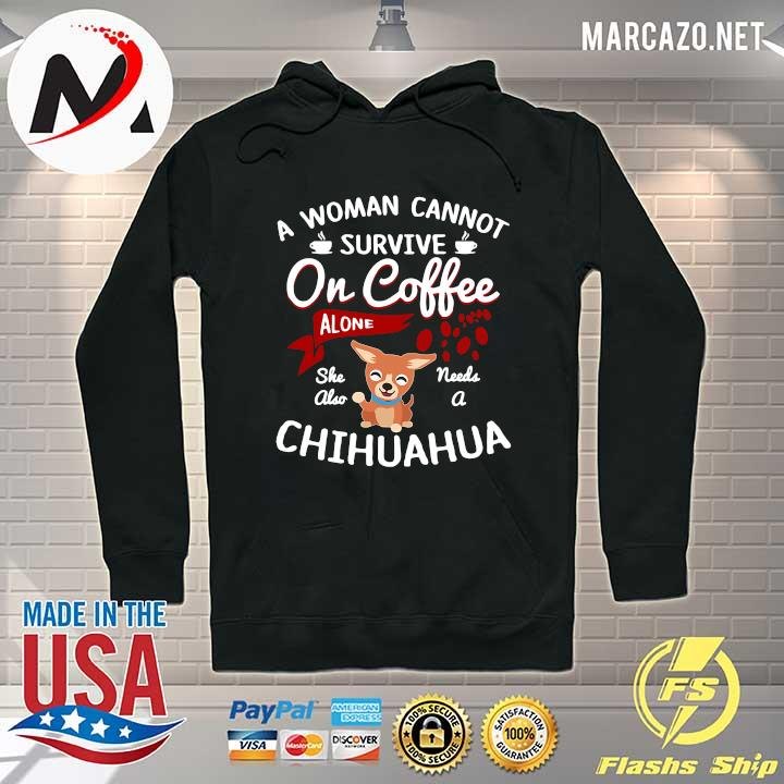 A Women Cannot Survive On Coffee Needs A Chihuahua Shirt Hoodie