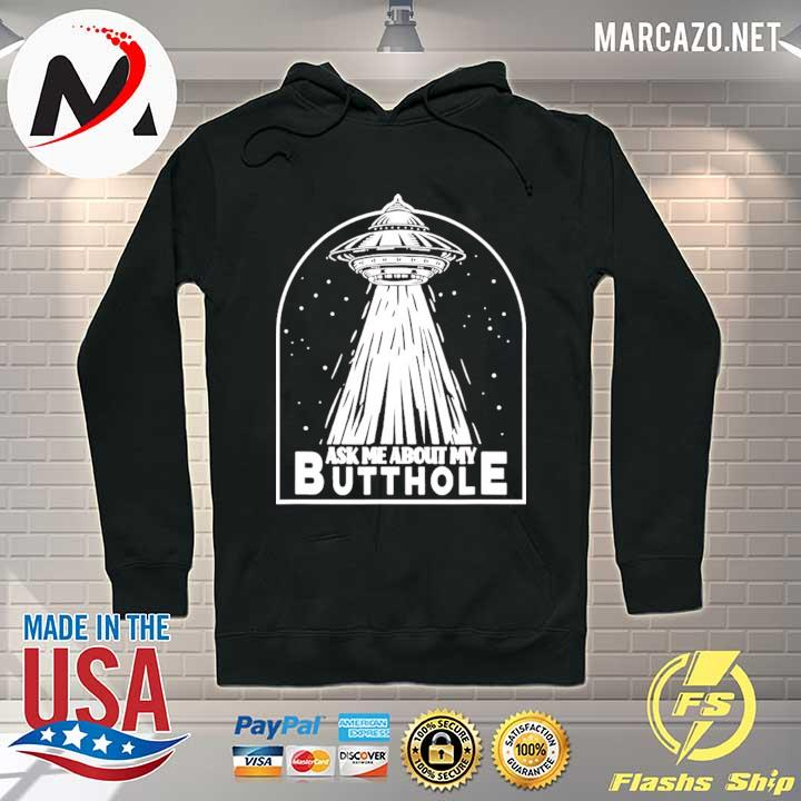 Ask me about my butthole s Hoodie