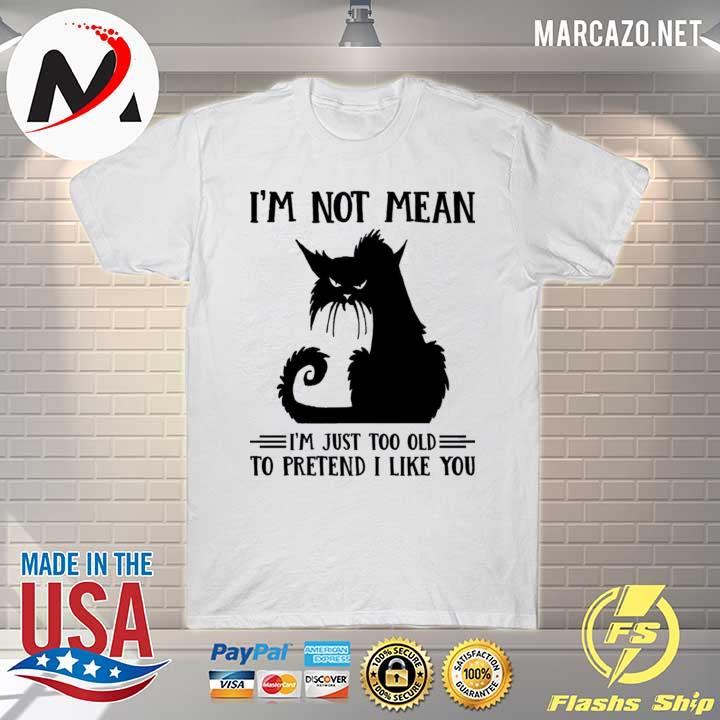 Cat I'm Not Mean I'm Just Too Old To Pretend I Like You Shirt
