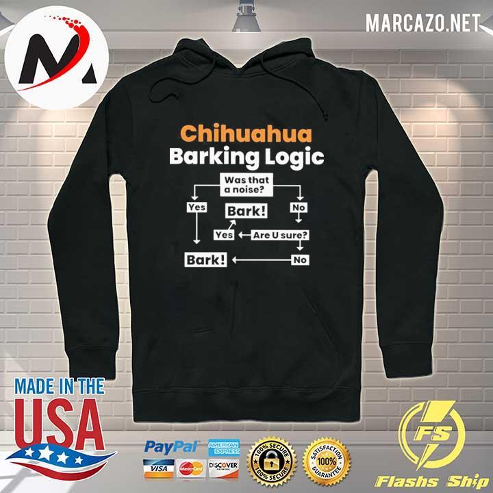 Chihuahua Barking Logic Shirt Hoodie