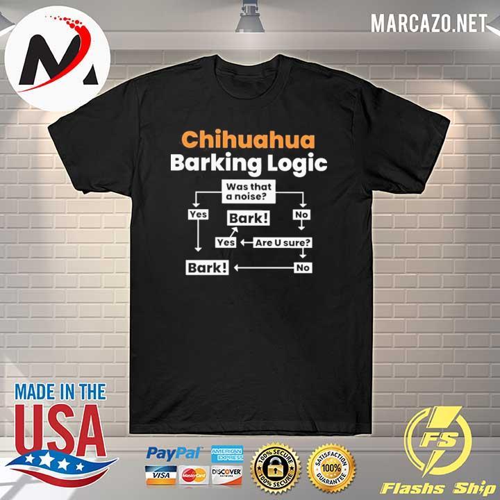 Chihuahua Barking Logic Shirt