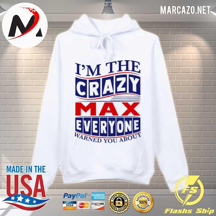 I'm The Crazy Max Everyone Warned You About Shirt Hoodie