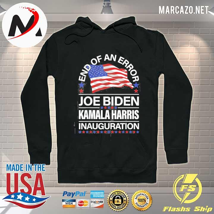 Premium End of an error Joe Biden Kamala Harris inauguration 2021 s Hoodie