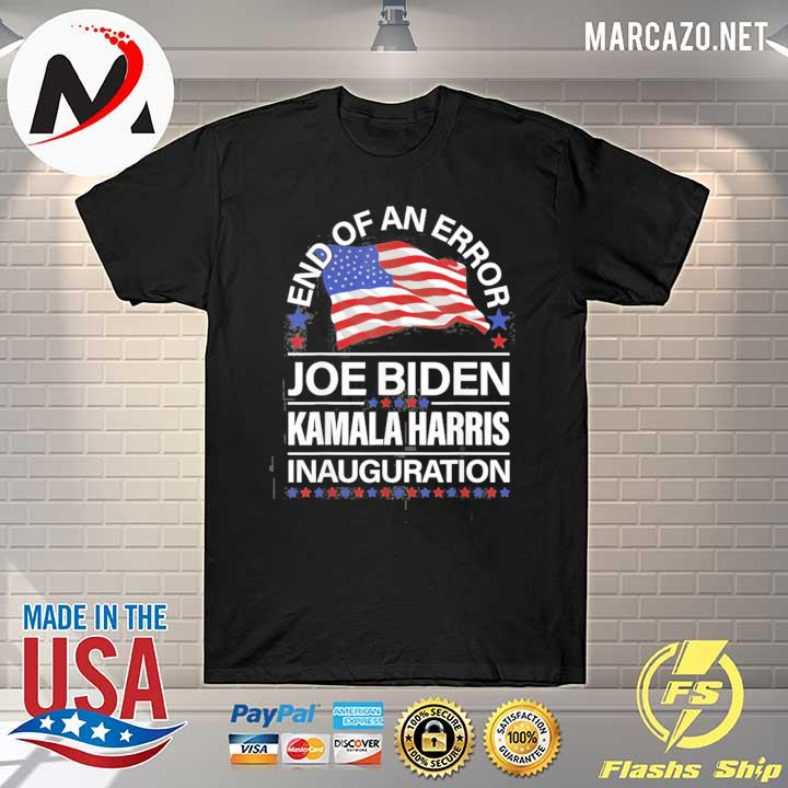 Premium End of an error Joe Biden Kamala Harris inauguration 2021 shirt