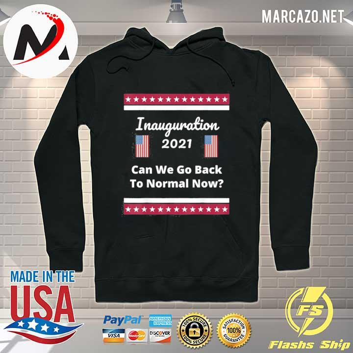 Premium Inauguration 2021 can we go back to normal now better days s Hoodie