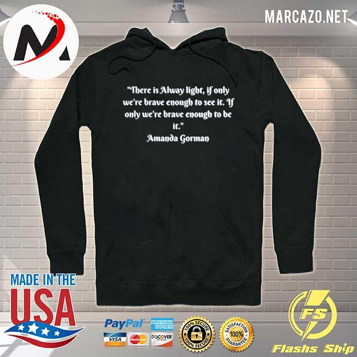 There is always light if only we are brave enough to see it s Hoodie